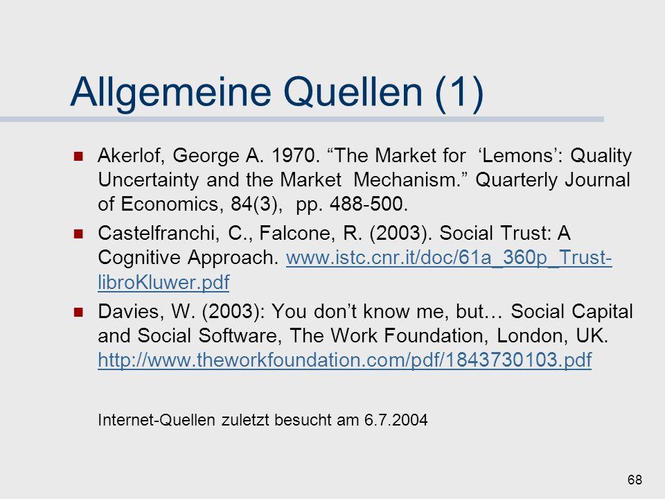 67 Quellen: Fallstudien Slashdot, Orkut, Trust Networks Slashdot: www.slashdot.orgwww.slashdot.org Lampe, C., Resnick, P. (2004): Slash(dot) and Burn: