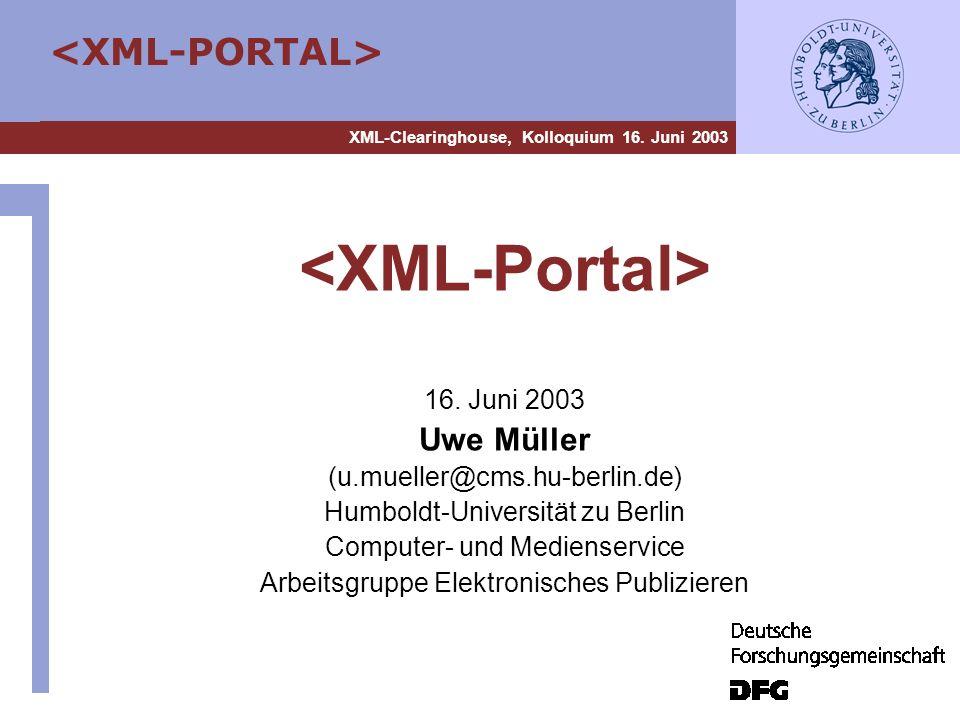 XML-Clearinghouse, Kolloquium 16. Juni 2003 16. Juni 2003 Uwe Müller (u.mueller@cms.hu-berlin.de) Humboldt-Universität zu Berlin Computer- und Mediens