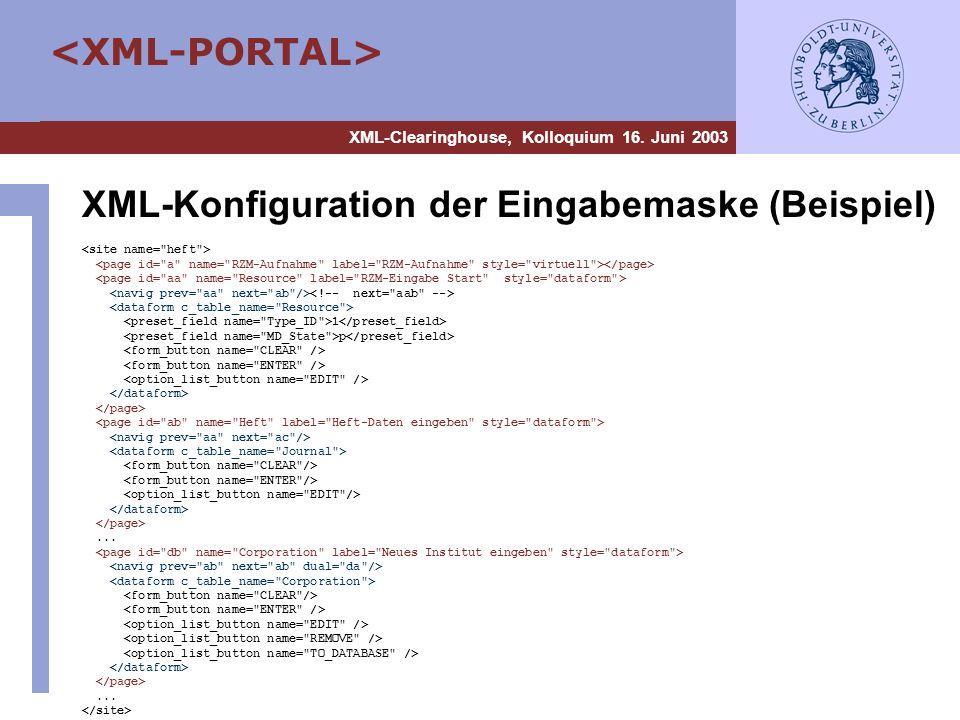 XML-Clearinghouse, Kolloquium 16. Juni 2003 XML-Konfiguration der Eingabemaske (Beispiel) 1 p......