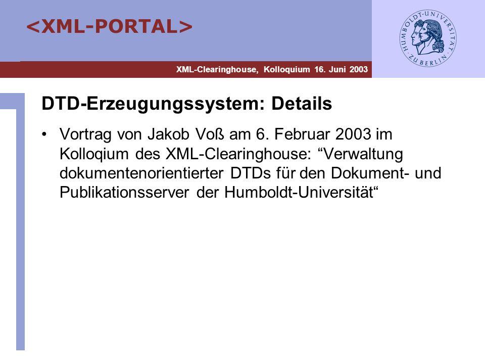 XML-Clearinghouse, Kolloquium 16. Juni 2003 DTD-Erzeugungssystem: Details Vortrag von Jakob Voß am 6. Februar 2003 im Kolloqium des XML-Clearinghouse: