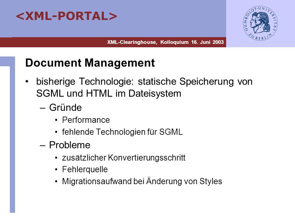 XML-Clearinghouse, Kolloquium 16. Juni 2003 Document Management bisherige Technologie: statische Speicherung von SGML und HTML im Dateisystem –Gründe