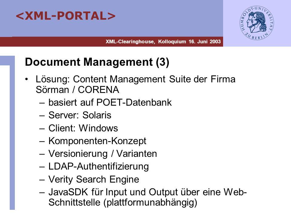 XML-Clearinghouse, Kolloquium 16. Juni 2003 Document Management (3) Lösung: Content Management Suite der Firma Sörman / CORENA –basiert auf POET-Daten