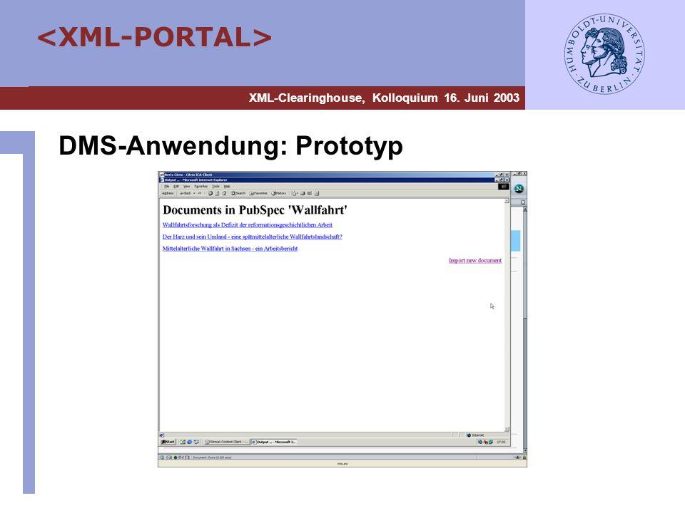 XML-Clearinghouse, Kolloquium 16. Juni 2003 DMS-Anwendung: Prototyp