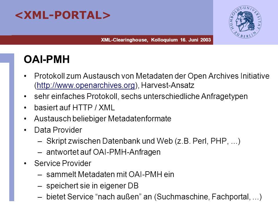 XML-Clearinghouse, Kolloquium 16. Juni 2003 OAI-PMH Protokoll zum Austausch von Metadaten der Open Archives Initiative (http://www.openarchives.org),