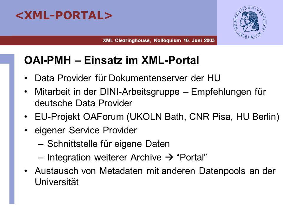 XML-Clearinghouse, Kolloquium 16. Juni 2003 OAI-PMH – Einsatz im XML-Portal Data Provider für Dokumentenserver der HU Mitarbeit in der DINI-Arbeitsgru