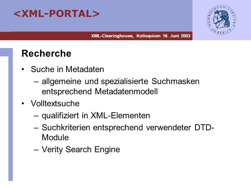 XML-Clearinghouse, Kolloquium 16. Juni 2003 Recherche Suche in Metadaten –allgemeine und spezialisierte Suchmasken entsprechend Metadatenmodell Vollte