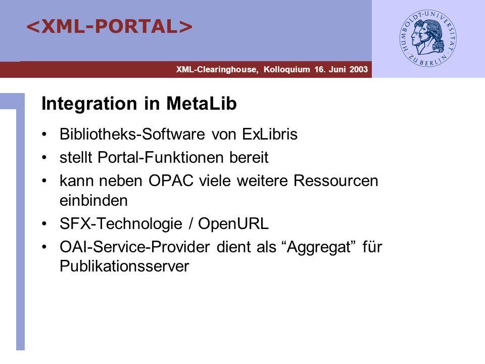 XML-Clearinghouse, Kolloquium 16. Juni 2003 Integration in MetaLib Bibliotheks-Software von ExLibris stellt Portal-Funktionen bereit kann neben OPAC v