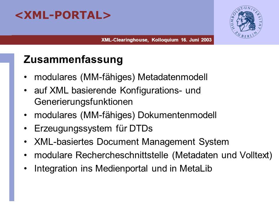 XML-Clearinghouse, Kolloquium 16. Juni 2003 Zusammenfassung modulares (MM-fähiges) Metadatenmodell auf XML basierende Konfigurations- und Generierungs