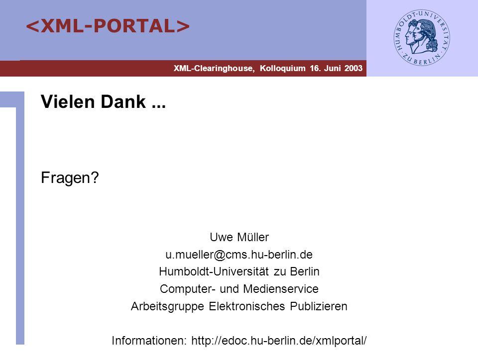 XML-Clearinghouse, Kolloquium 16. Juni 2003 Vielen Dank... Fragen? Uwe Müller u.mueller@cms.hu-berlin.de Humboldt-Universität zu Berlin Computer- und