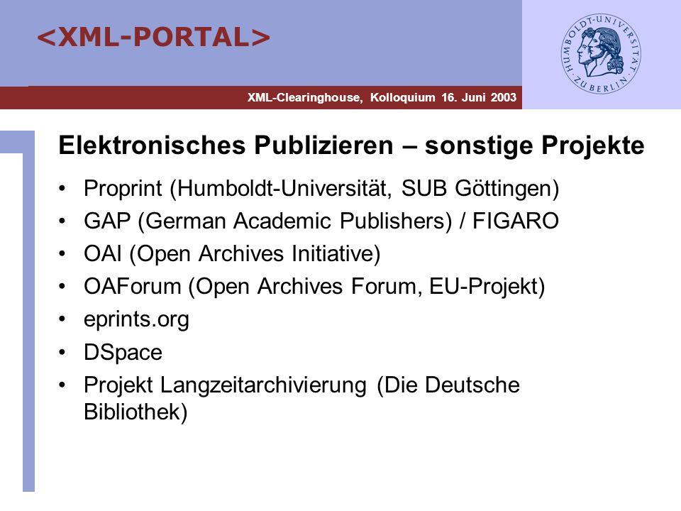 XML-Clearinghouse, Kolloquium 16. Juni 2003 Elektronisches Publizieren – sonstige Projekte Proprint (Humboldt-Universität, SUB Göttingen) GAP (German