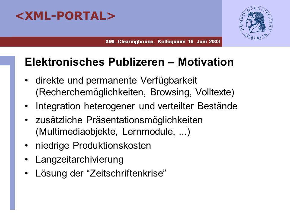 XML-Clearinghouse, Kolloquium 16. Juni 2003 Elektronisches Publizeren – Motivation direkte und permanente Verfügbarkeit (Recherchemöglichkeiten, Brows