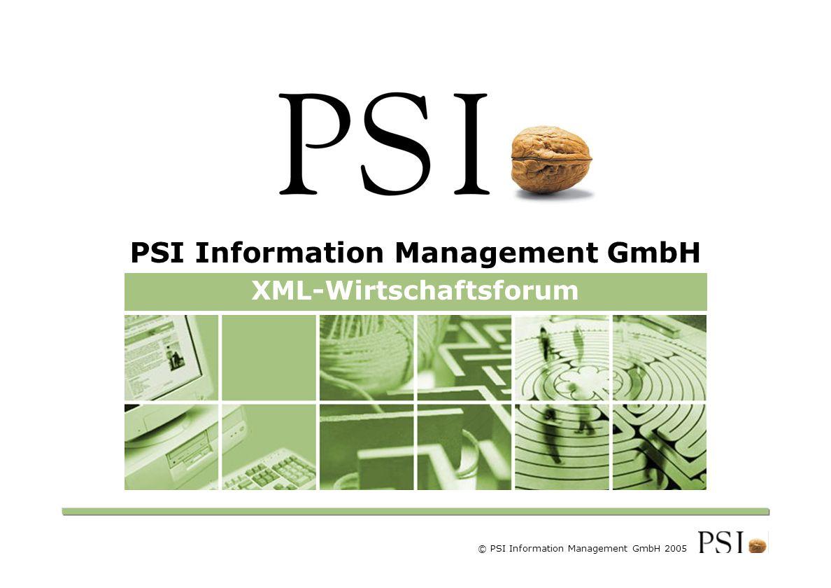 XML-Wirtschaftsforum PSI Information Management GmbH © PSI Information Management GmbH 2005