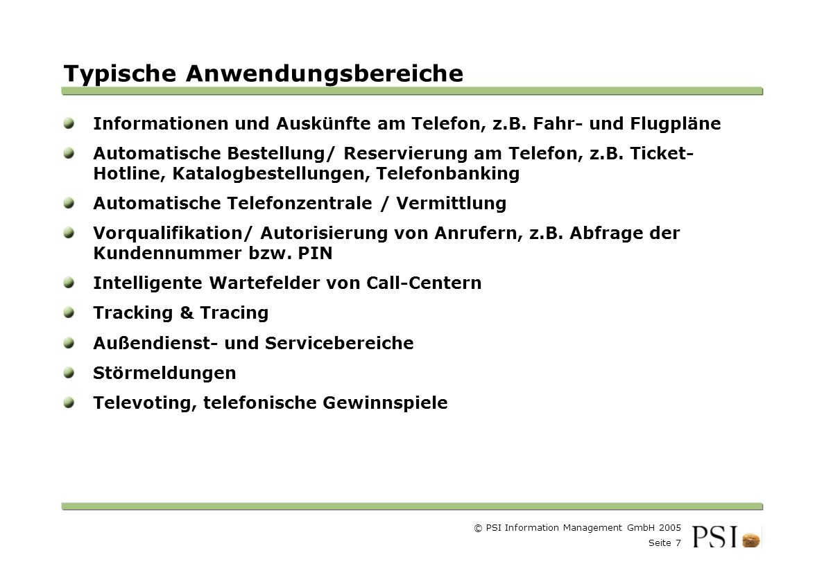 © PSI Information Management GmbH 2005 Seite 7 Farben Buttons der Geschäftsgebiete Linienstärken 1 Punkt Städtebutton Typische Anwendungsbereiche Informationen und Auskünfte am Telefon, z.B.