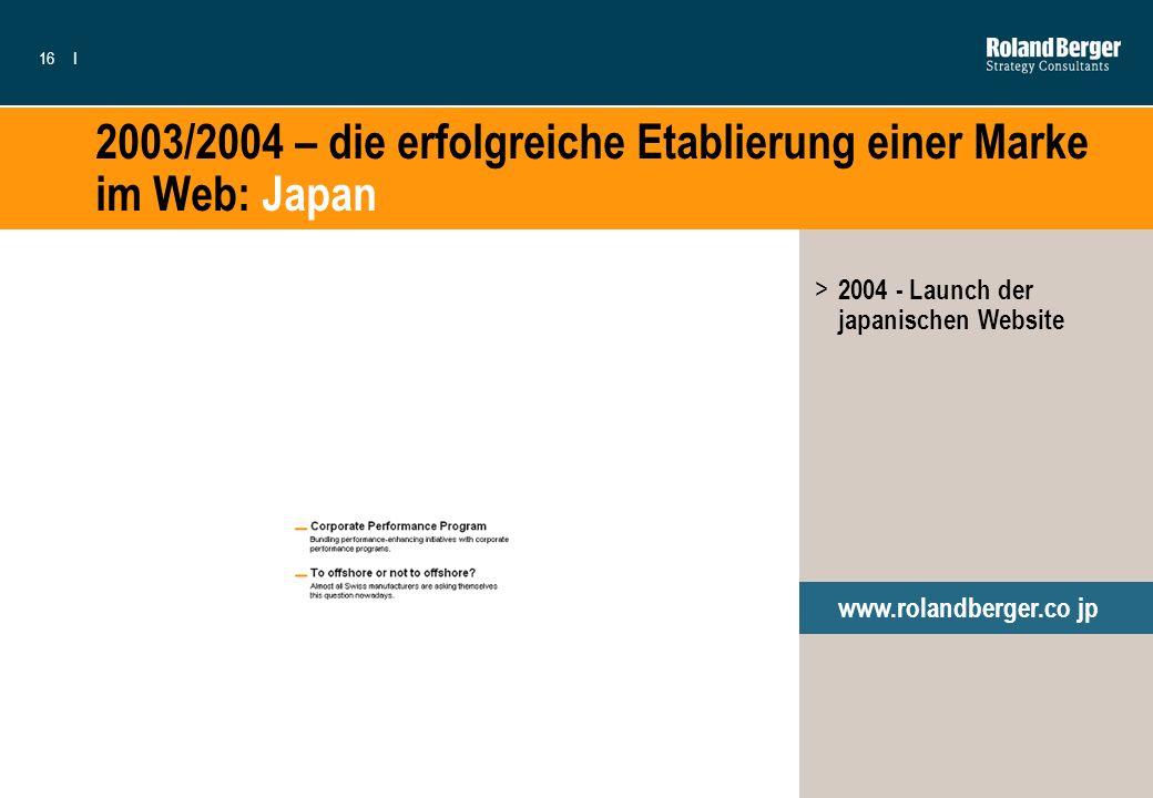 16I 2003/2004 – die erfolgreiche Etablierung einer Marke im Web: Japan www.rolandberger.co jp > 2004 - Launch der japanischen Website