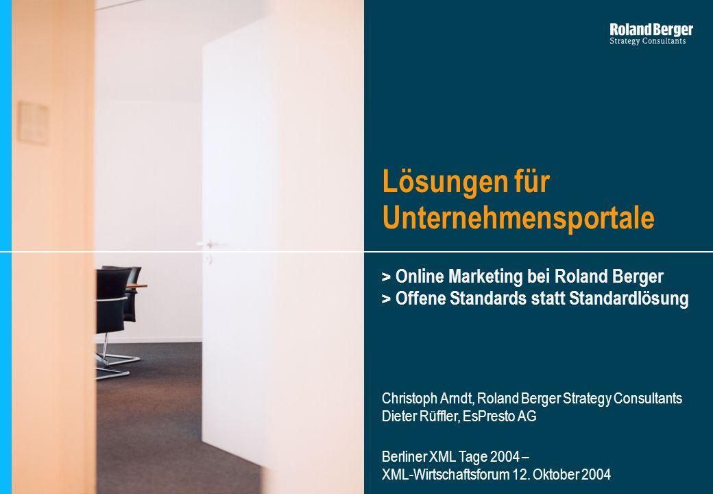 2I > Online Marketing bei Roland Berger > Offene Standards statt Standardlösung Berliner XML Tage 2004 – XML-Wirtschaftsforum 12. Oktober 2004 Christo
