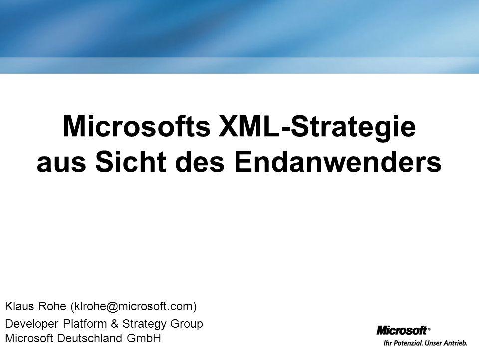Microsofts XML-Strategie aus Sicht des Endanwenders Klaus Rohe (klrohe@microsoft.com) Developer Platform & Strategy Group Microsoft Deutschland GmbH