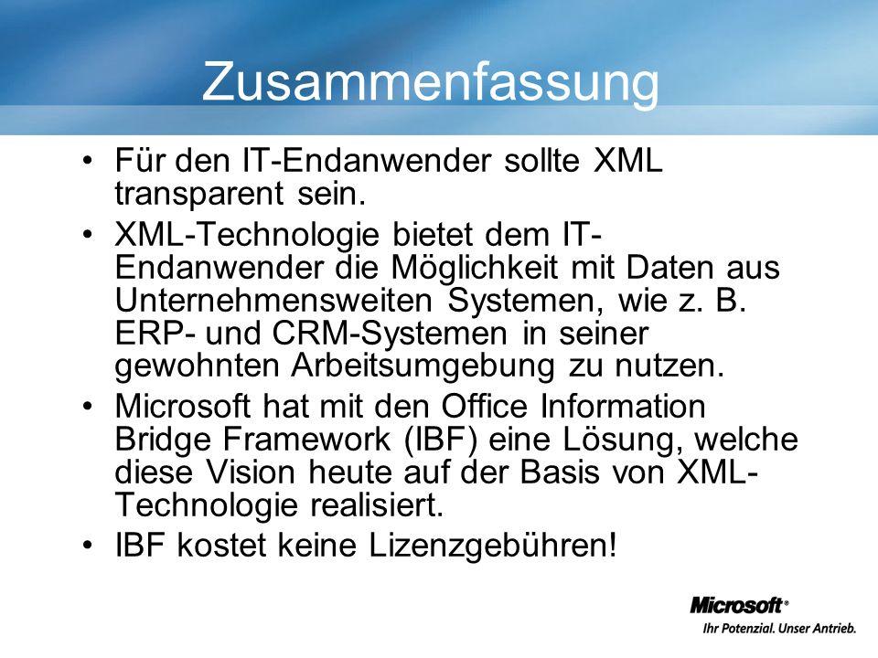 Zusammenfassung Für den IT-Endanwender sollte XML transparent sein. XML-Technologie bietet dem IT- Endanwender die Möglichkeit mit Daten aus Unternehm