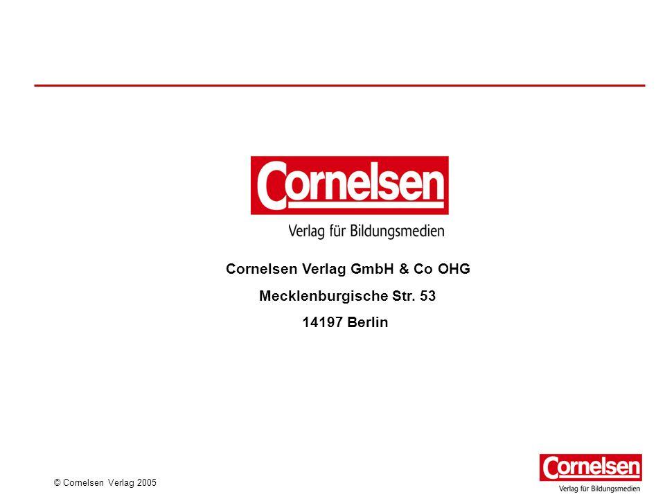 © Cornelsen Verlag 2005 Cornelsen Verlag GmbH & Co OHG Mecklenburgische Str. 53 14197 Berlin