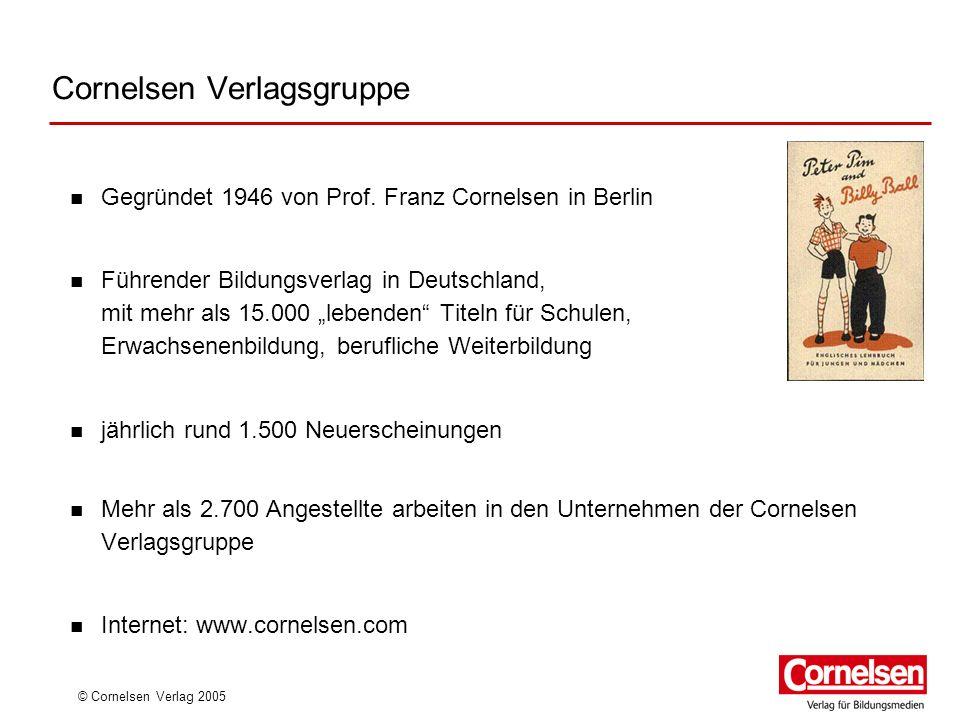 © Cornelsen Verlag 2005 Cornelsen Verlagsgruppe Gegründet 1946 von Prof. Franz Cornelsen in Berlin Führender Bildungsverlag in Deutschland, mit mehr a