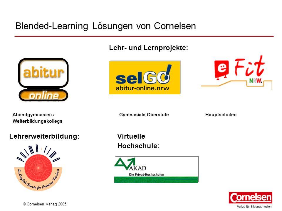 © Cornelsen Verlag 2005 Blended-Learning Lösungen von Cornelsen Lehrerweiterbildung: Lehr- und Lernprojekte: Abendgymnasien / Weiterbildungskollegs Vi