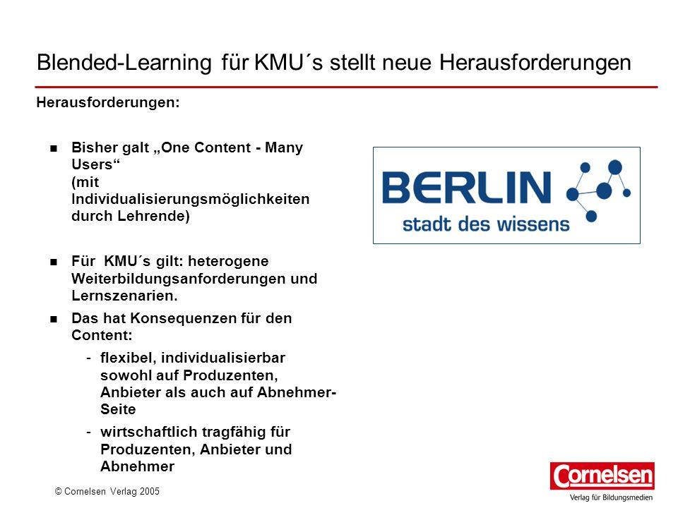 © Cornelsen Verlag 2005 Blended-Learning für KMU´s stellt neue Herausforderungen Herausforderungen: Bisher galt One Content - Many Users (mit Individu
