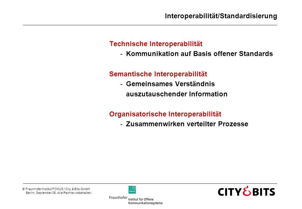 © Fraunhofer Institut FOKUS / City & Bits GmbH Berlin, September 05. Alle Rechte vorbehalten. Interoperabilität/Standardisierung Technische Interopera