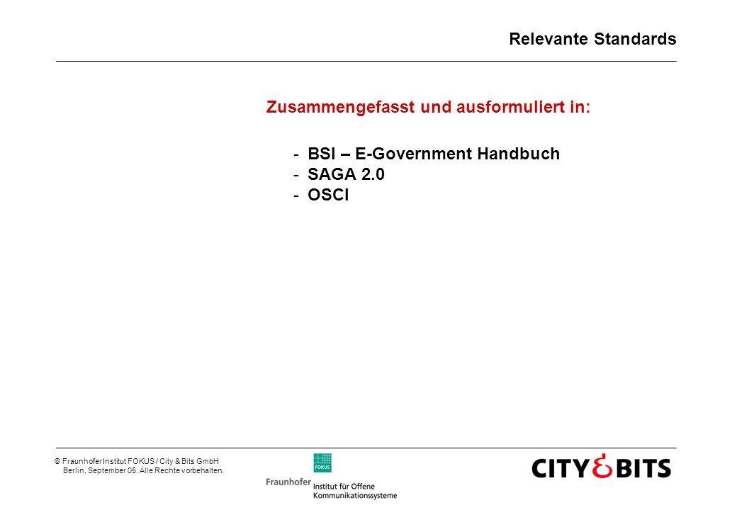 © Fraunhofer Institut FOKUS / City & Bits GmbH Berlin, September 05. Alle Rechte vorbehalten. Relevante Standards Zusammengefasst und ausformuliert in