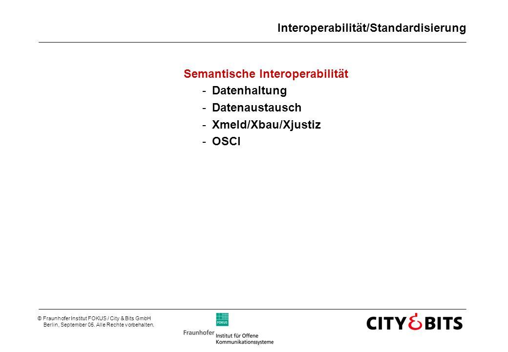 © Fraunhofer Institut FOKUS / City & Bits GmbH Berlin, September 05. Alle Rechte vorbehalten. Interoperabilität/Standardisierung Semantische Interoper