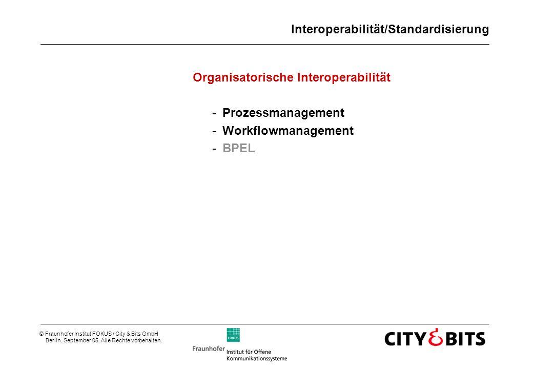 © Fraunhofer Institut FOKUS / City & Bits GmbH Berlin, September 05. Alle Rechte vorbehalten. Interoperabilität/Standardisierung Organisatorische Inte