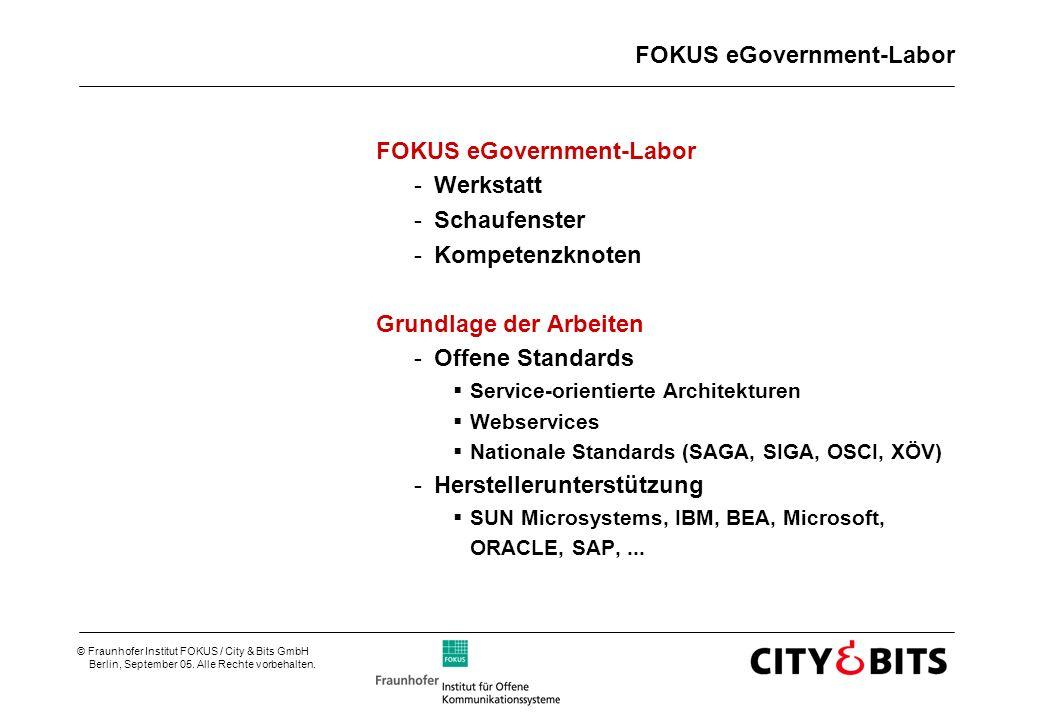 © Fraunhofer Institut FOKUS / City & Bits GmbH Berlin, September 05. Alle Rechte vorbehalten. FOKUS eGovernment-Labor -Werkstatt -Schaufenster -Kompet
