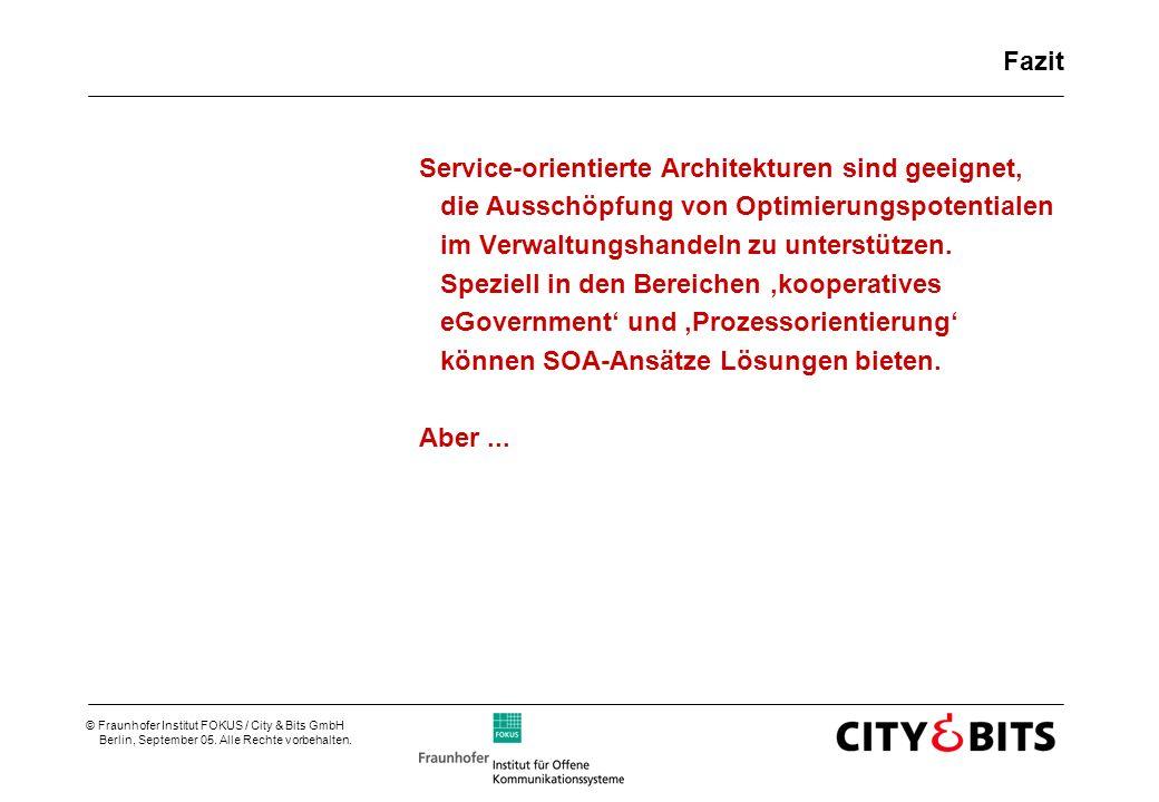 © Fraunhofer Institut FOKUS / City & Bits GmbH Berlin, September 05. Alle Rechte vorbehalten. Fazit Service-orientierte Architekturen sind geeignet, d
