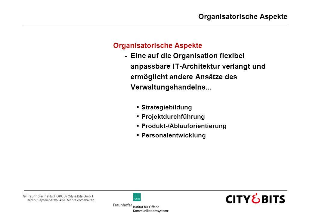 © Fraunhofer Institut FOKUS / City & Bits GmbH Berlin, September 05. Alle Rechte vorbehalten. Organisatorische Aspekte -Eine auf die Organisation flex