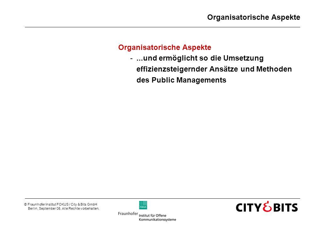© Fraunhofer Institut FOKUS / City & Bits GmbH Berlin, September 05. Alle Rechte vorbehalten. Organisatorische Aspekte -...und ermöglicht so die Umset