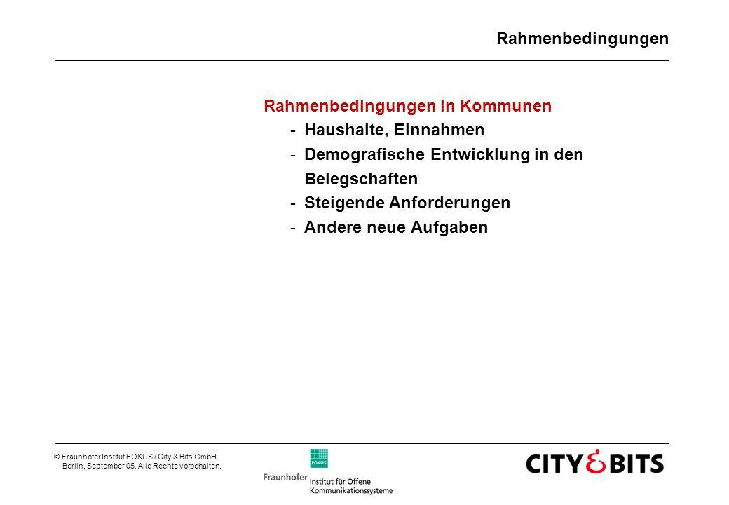 © Fraunhofer Institut FOKUS / City & Bits GmbH Berlin, September 05. Alle Rechte vorbehalten. Rahmenbedingungen Rahmenbedingungen in Kommunen -Haushal