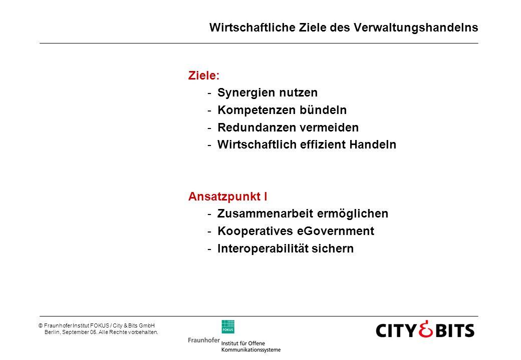 © Fraunhofer Institut FOKUS / City & Bits GmbH Berlin, September 05. Alle Rechte vorbehalten. Wirtschaftliche Ziele des Verwaltungshandelns Ziele: -Sy