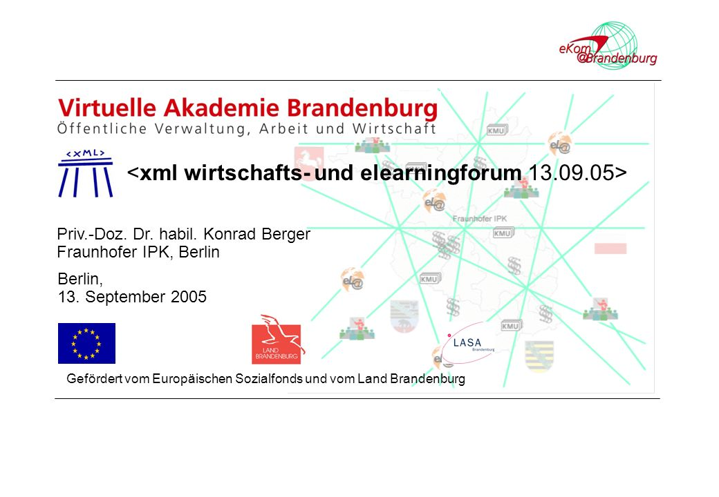 Priv.-Doz. Dr. habil. Konrad Berger Fraunhofer IPK, Berlin Berlin, 13. September 2005 Gefördert vom Europäischen Sozialfonds und vom Land Brandenburg