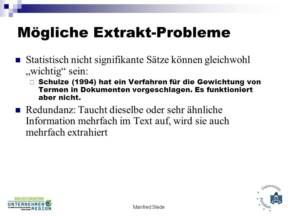 Manfred Stede Mögliche Extrakt-Probleme Statistisch nicht signifikante Sätze können gleichwohl wichtig sein: Schulze (1994) hat ein Verfahren für die Gewichtung von Termen in Dokumenten vorgeschlagen.