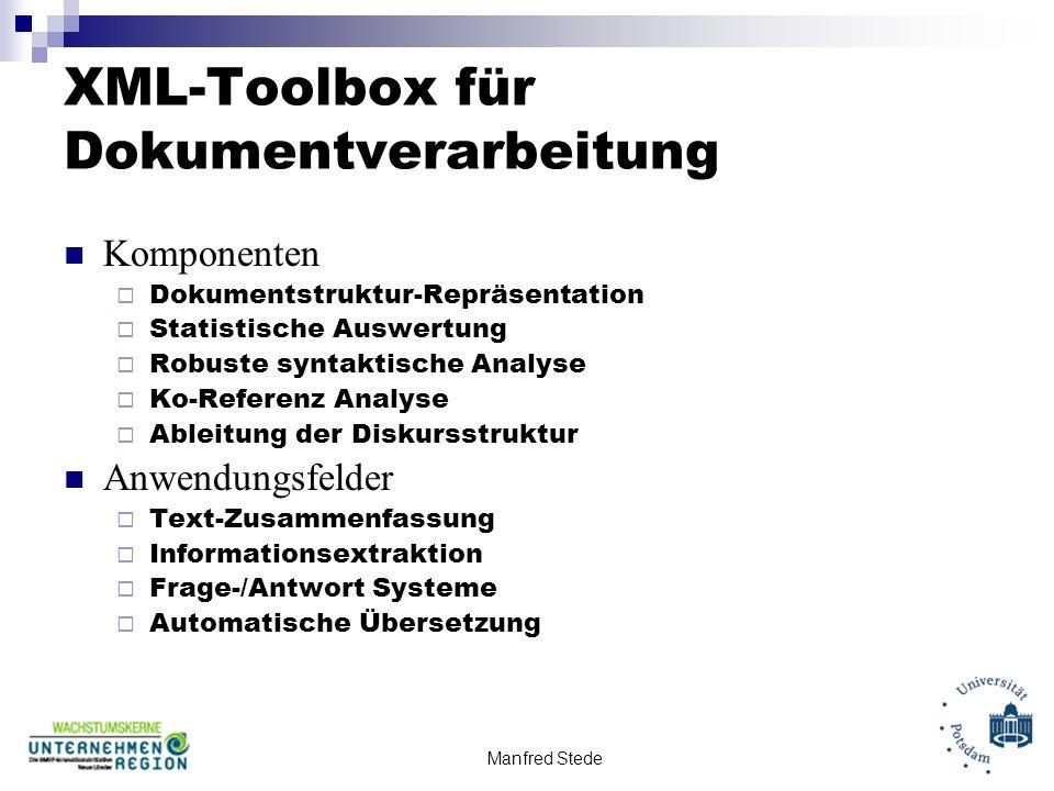 XML-Toolbox für Dokumentverarbeitung Komponenten Dokumentstruktur-Repräsentation Statistische Auswertung Robuste syntaktische Analyse Ko-Referenz Analyse Ableitung der Diskursstruktur Anwendungsfelder Text-Zusammenfassung Informationsextraktion Frage-/Antwort Systeme Automatische Übersetzung