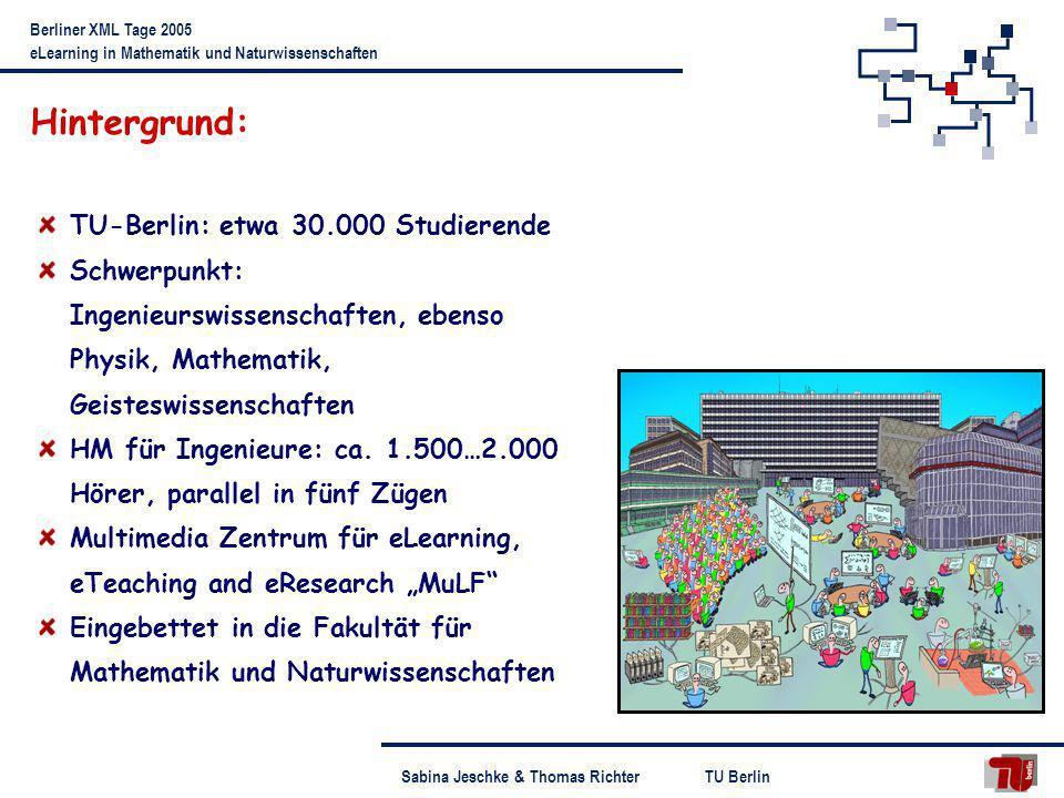 TU BerlinSabina Jeschke & Thomas Richter Berliner XML Tage 2005 eLearning in Mathematik und Naturwissenschaften Hintergrund: TU-Berlin: etwa 30.000 St