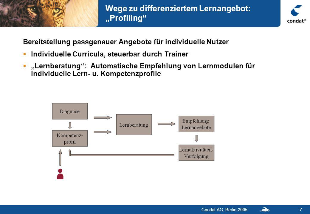 Condat AG, Berlin 20057 Wege zu differenziertem Lernangebot: Profiling Bereitstellung passgenauer Angebote für individuelle Nutzer Individuelle Curric