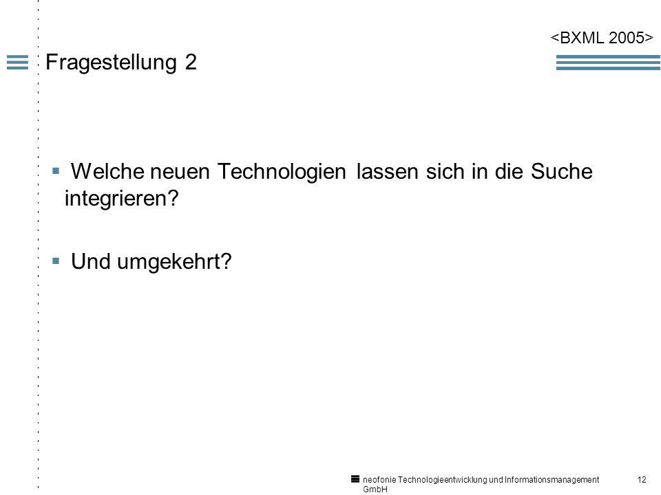 12 neofonie Technologieentwicklung und Informationsmanagement GmbH Fragestellung 2 Welche neuen Technologien lassen sich in die Suche integrieren.