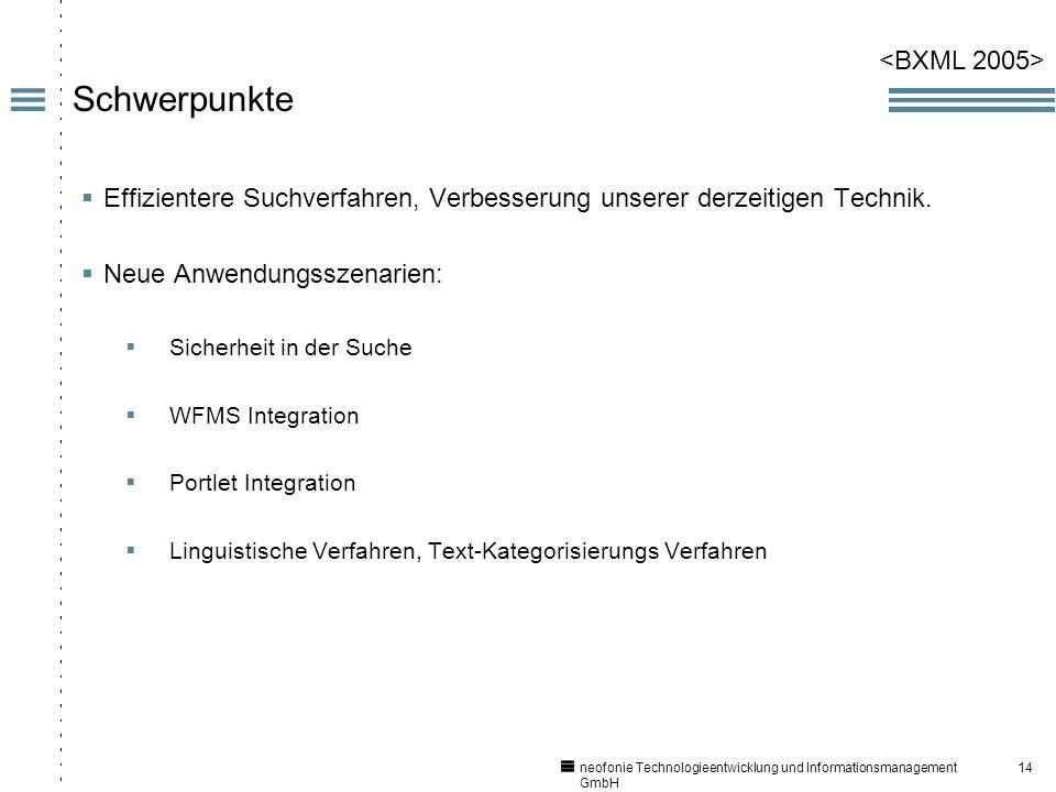 14 neofonie Technologieentwicklung und Informationsmanagement GmbH Schwerpunkte Effizientere Suchverfahren, Verbesserung unserer derzeitigen Technik.