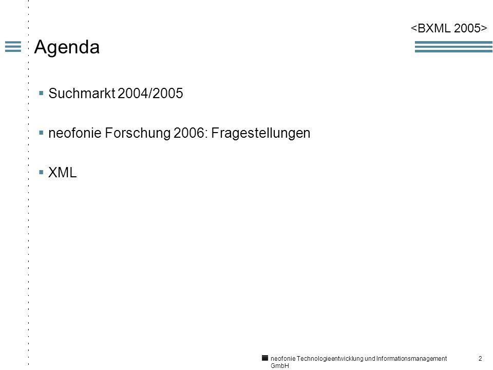 2 neofonie Technologieentwicklung und Informationsmanagement GmbH Agenda Suchmarkt 2004/2005 neofonie Forschung 2006: Fragestellungen XML