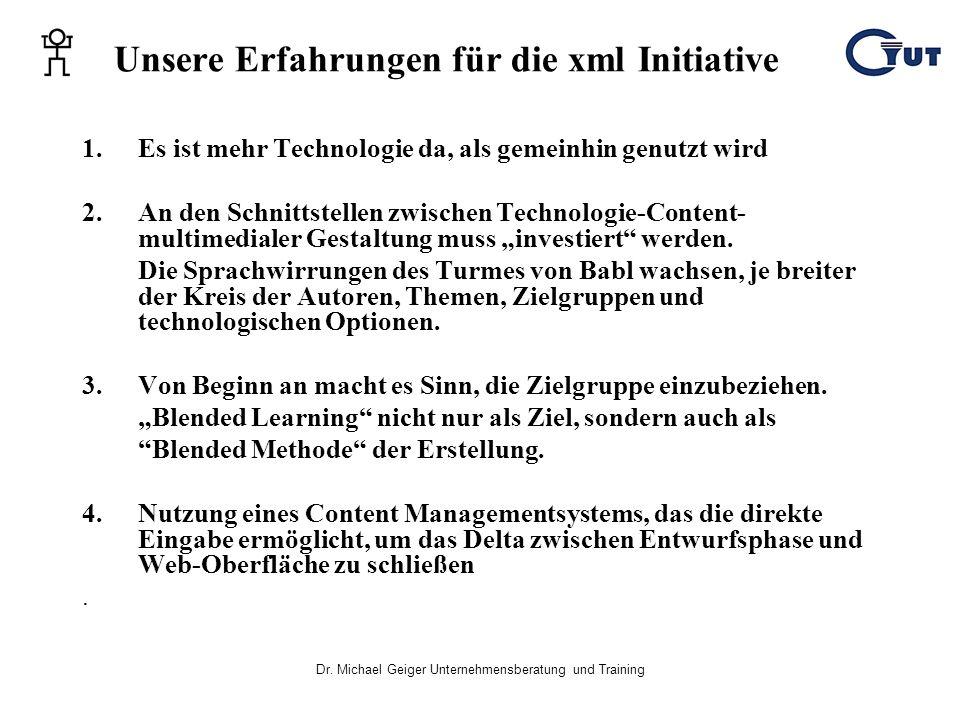 Dr. Michael Geiger Unternehmensberatung und Training Unsere Erfahrungen für die xml Initiative 1.Es ist mehr Technologie da, als gemeinhin genutzt wir