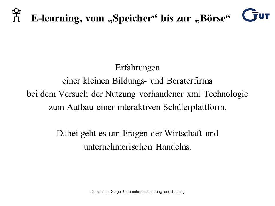 Dr. Michael Geiger Unternehmensberatung und Training E-learning, vom Speicher bis zur Börse Erfahrungen einer kleinen Bildungs- und Beraterfirma bei d