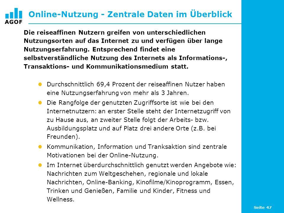 Seite 47 Online-Nutzung - Zentrale Daten im Überblick Die reiseaffinen Nutzern greifen von unterschiedlichen Nutzungsorten auf das Internet zu und verfügen über lange Nutzungserfahrung.