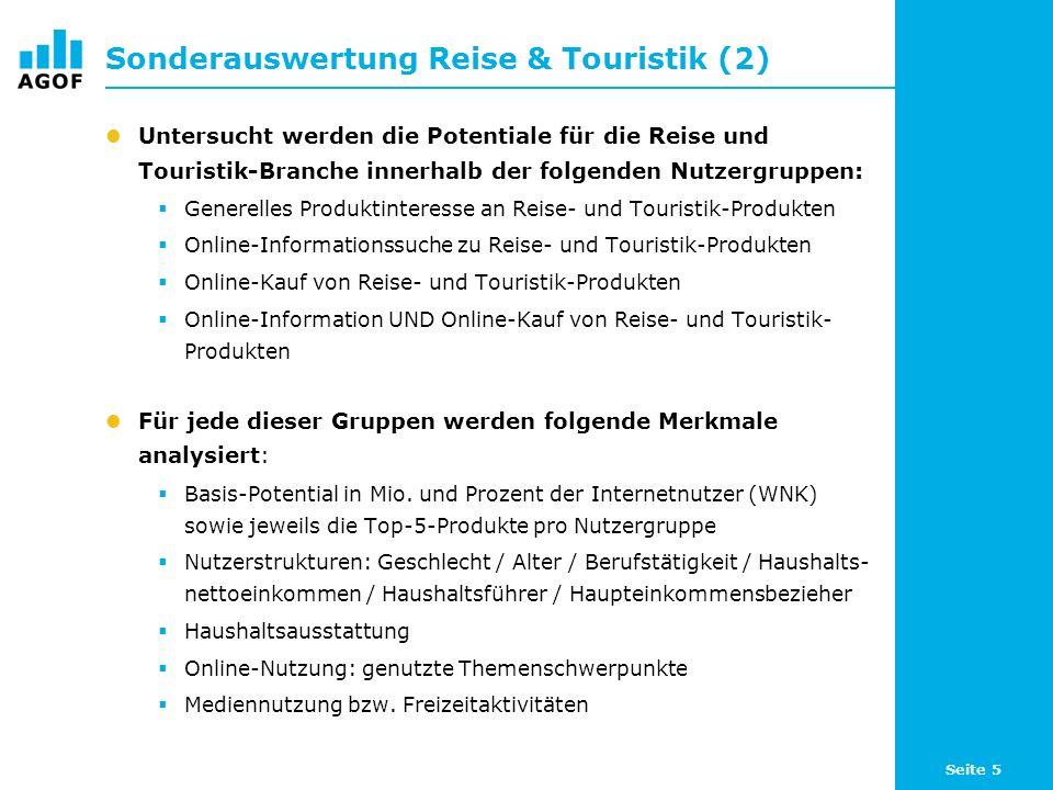 Seite 5 Sonderauswertung Reise & Touristik (2) Untersucht werden die Potentiale für die Reise und Touristik-Branche innerhalb der folgenden Nutzergruppen: Generelles Produktinteresse an Reise- und Touristik-Produkten Online-Informationssuche zu Reise- und Touristik-Produkten Online-Kauf von Reise- und Touristik-Produkten Online-Information UND Online-Kauf von Reise- und Touristik- Produkten Für jede dieser Gruppen werden folgende Merkmale analysiert: Basis-Potential in Mio.