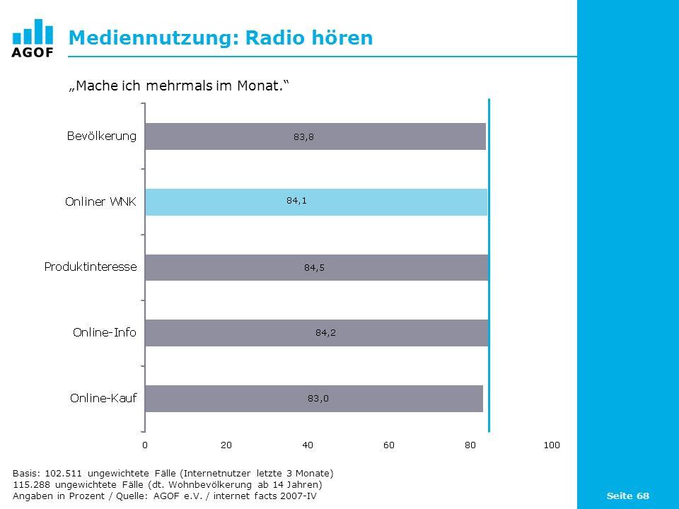 Seite 68 Mediennutzung: Radio hören Basis: 102.511 ungewichtete Fälle (Internetnutzer letzte 3 Monate) 115.288 ungewichtete Fälle (dt. Wohnbevölkerung