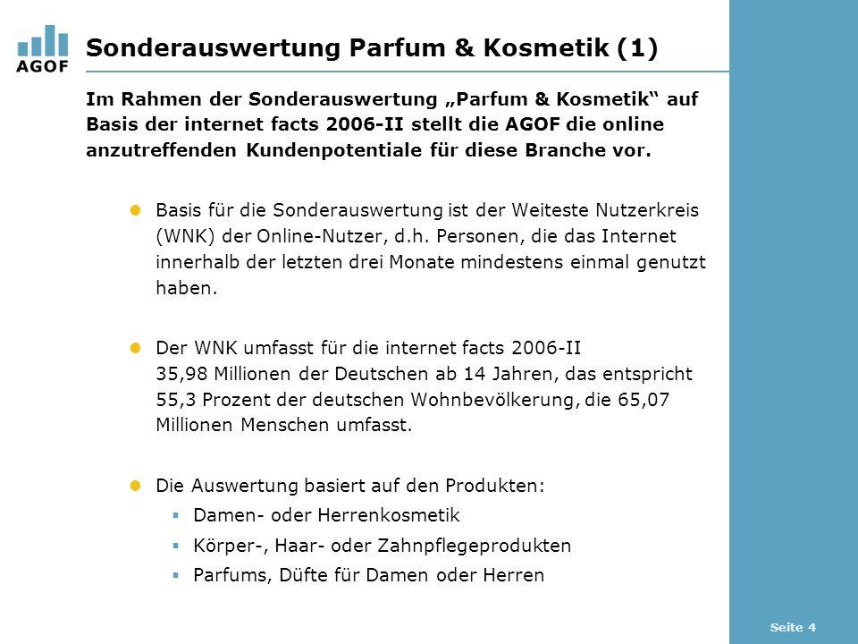 Seite 4 Sonderauswertung Parfum & Kosmetik (1) Im Rahmen der Sonderauswertung Parfum & Kosmetik auf Basis der internet facts 2006-II stellt die AGOF die online anzutreffenden Kundenpotentiale für diese Branche vor.