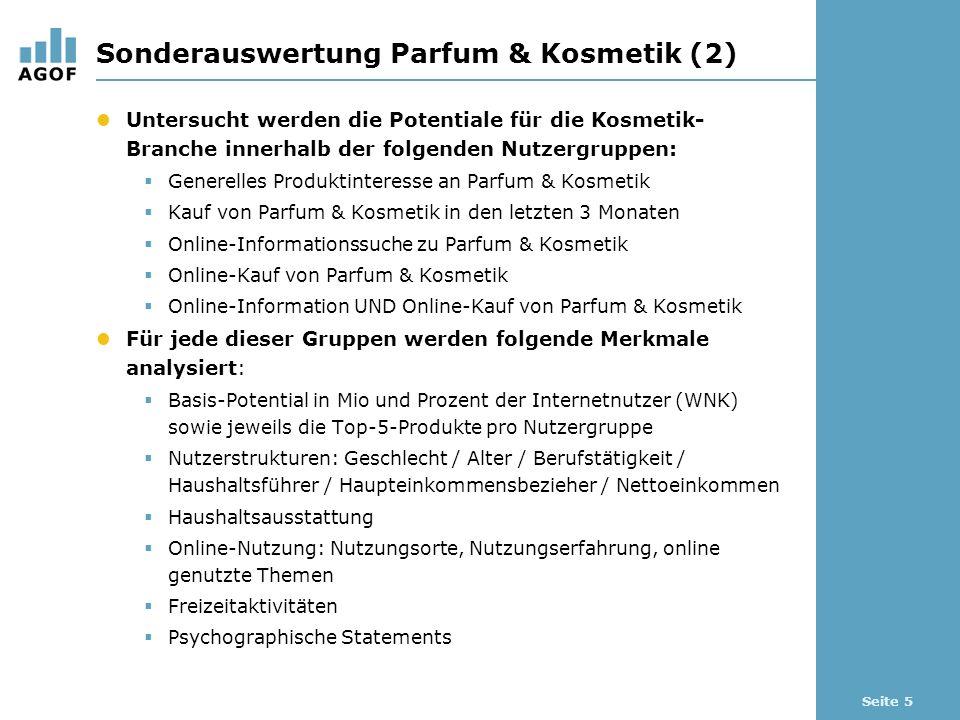 Seite 5 Sonderauswertung Parfum & Kosmetik (2) Untersucht werden die Potentiale für die Kosmetik- Branche innerhalb der folgenden Nutzergruppen: Generelles Produktinteresse an Parfum & Kosmetik Kauf von Parfum & Kosmetik in den letzten 3 Monaten Online-Informationssuche zu Parfum & Kosmetik Online-Kauf von Parfum & Kosmetik Online-Information UND Online-Kauf von Parfum & Kosmetik Für jede dieser Gruppen werden folgende Merkmale analysiert: Basis-Potential in Mio und Prozent der Internetnutzer (WNK) sowie jeweils die Top-5-Produkte pro Nutzergruppe Nutzerstrukturen: Geschlecht / Alter / Berufstätigkeit / Haushaltsführer / Haupteinkommensbezieher / Nettoeinkommen Haushaltsausstattung Online-Nutzung: Nutzungsorte, Nutzungserfahrung, online genutzte Themen Freizeitaktivitäten Psychographische Statements